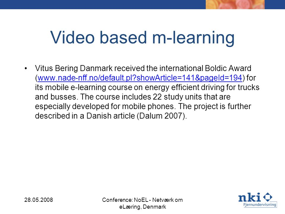 Video based m-learning Vitus Bering Danmark received the international Boldic Award (www.nade-nff.no/default.pl showArticle=141&pageId=194) for its mobile e-learning course on energy efficient driving for trucks and busses.