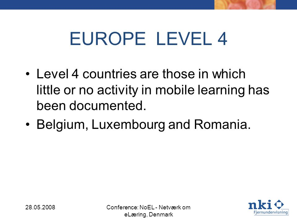 EUROPE LEVEL 4 Level 4 countries are those in which little or no activity in mobile learning has been documented.