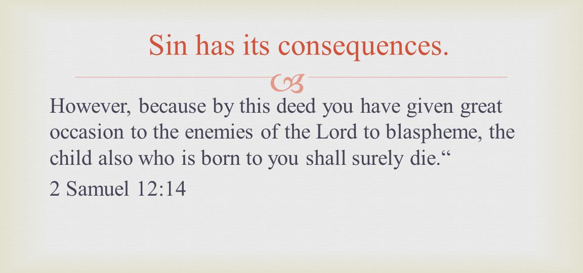 However, because by this deed you have given great occasion to the enemies of the Lord to blaspheme, the child also who is born to you shall surely die.