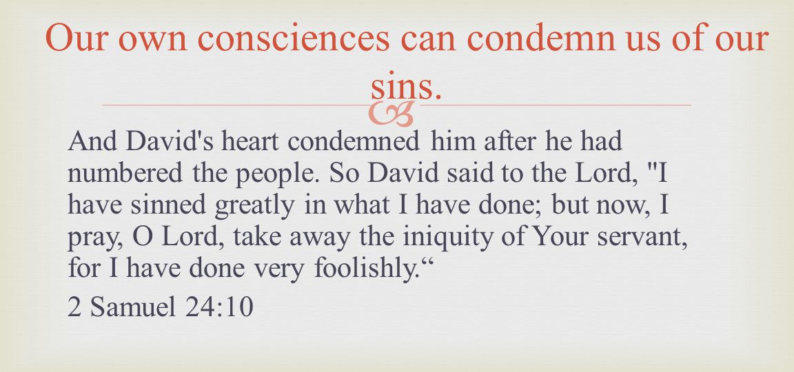 And David's heart condemned him after he had numbered the people. So David said to the Lord,
