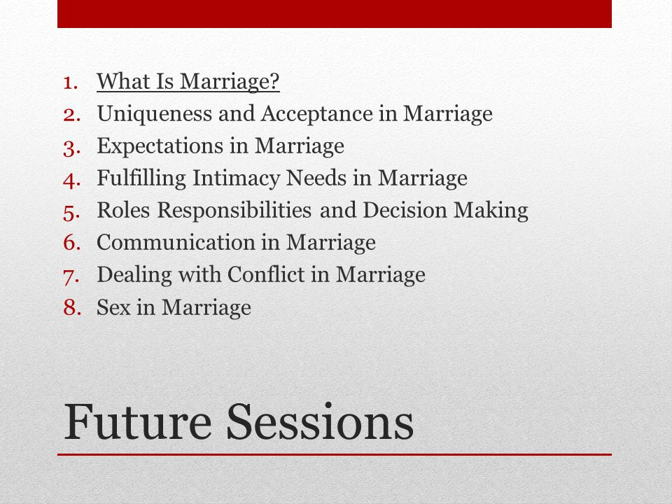 Future Sessions 1.What Is Marriage.