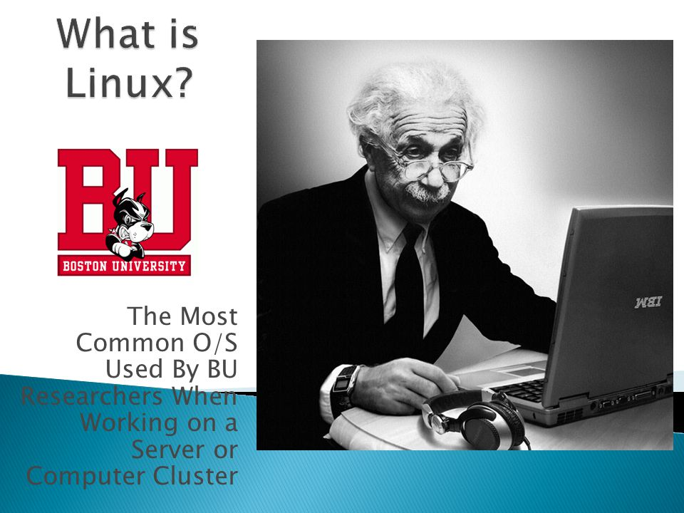 The Most Common O/S Used By BU Researchers When Working on a Server or Computer Cluster