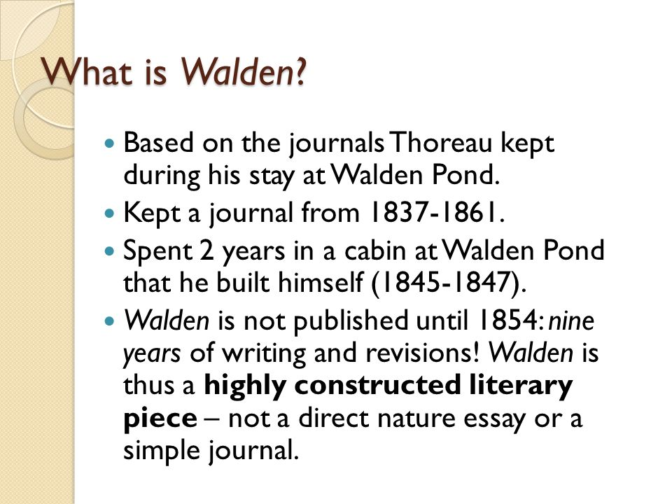 Based on the journals Thoreau kept during his stay at Walden Pond.