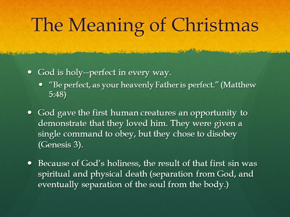 The Meaning of Christmas The whole human race was impacted by the sin of Adam.