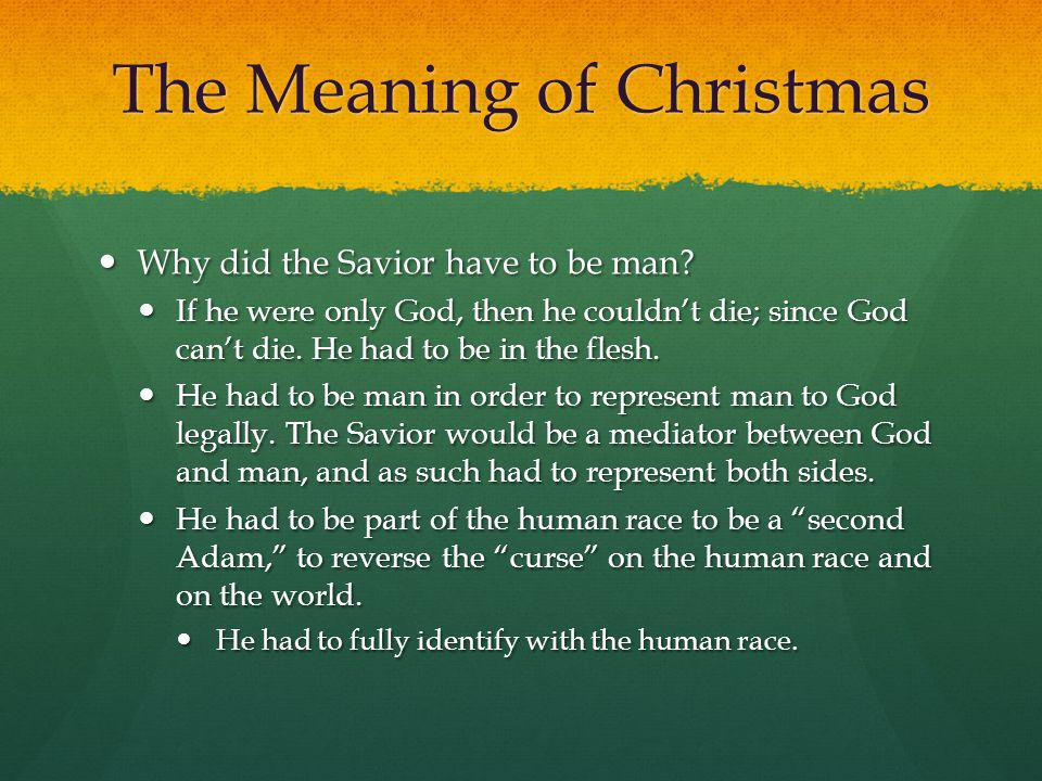The Meaning of Christmas For if, because of one man s trespass, death reigned through that one man, much more will those who receive the abundance of grace and the free gift of righteousness reign in life through the one man Jesus Christ.