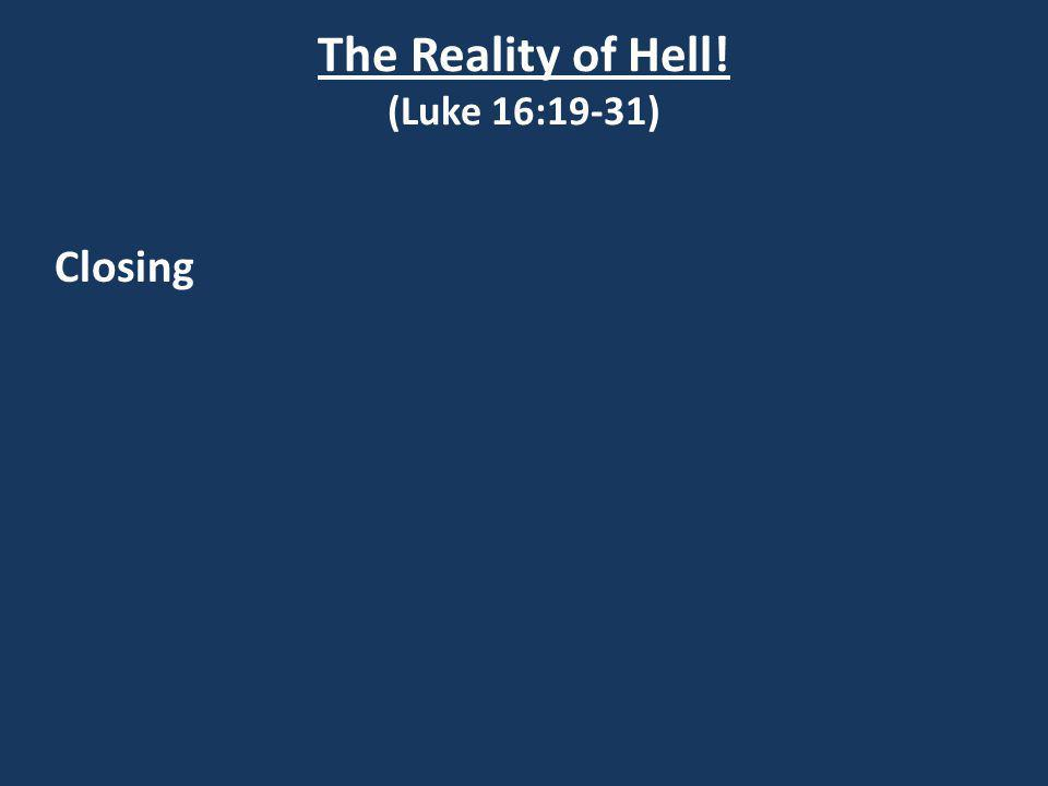 The Reality of Hell! (Luke 16:19-31) Closing