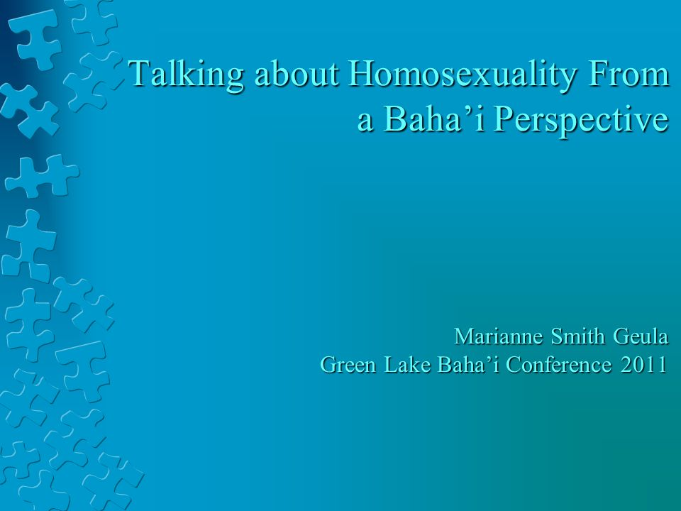 Talking about Homosexuality From a Bahai Perspective Marianne Smith Geula Green Lake Bahai Conference 2011