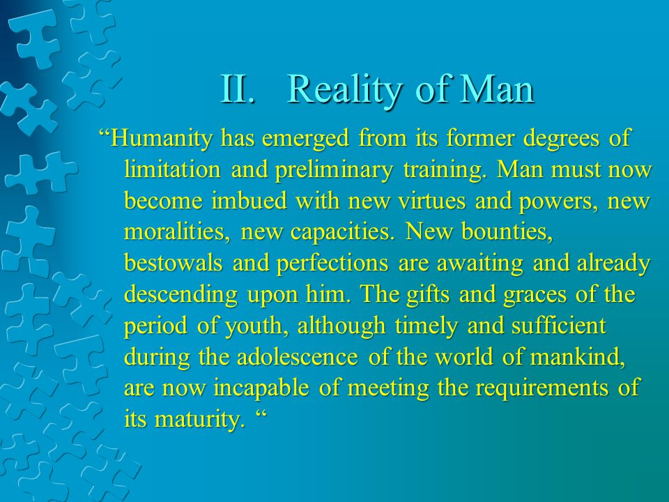 II.Reality of Man Humanity has emerged from its former degrees of limitation and preliminary training.