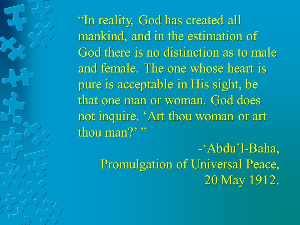 In reality, God has created all mankind, and in the estimation of God there is no distinction as to male and female.