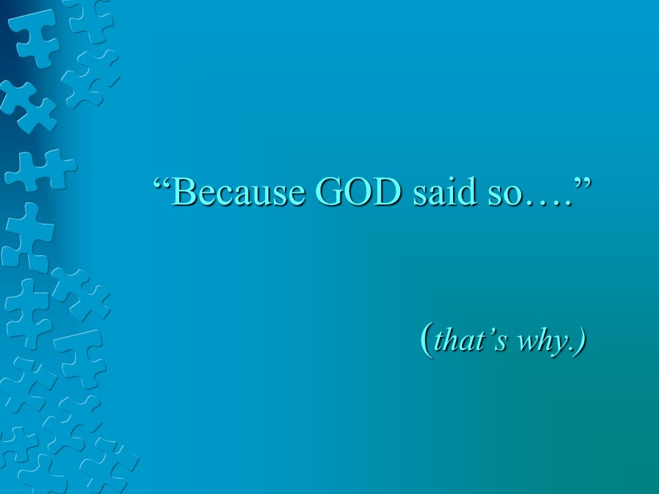Because GOD said so…. ( thats why.)