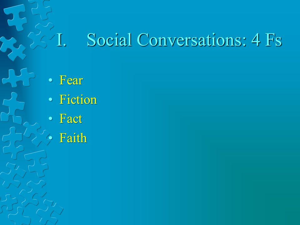 I.Social Conversations: 4 Fs FearFear FictionFiction FactFact FaithFaith