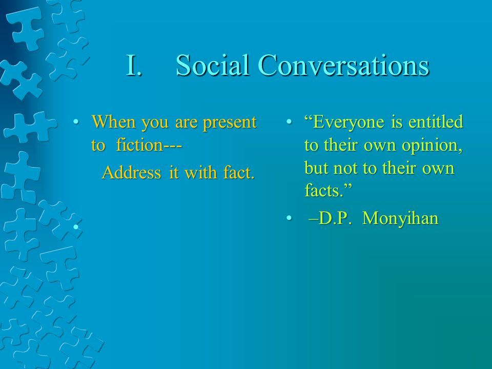 I.Social Conversations When you are present to fiction---When you are present to fiction--- Address it with fact.