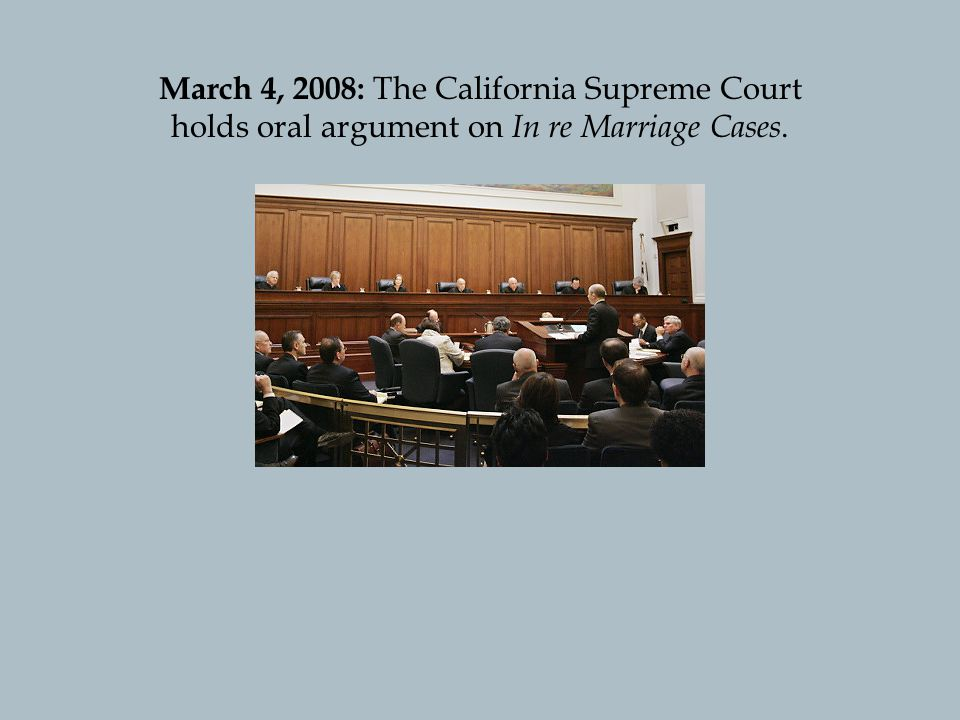 March 4, 2008: The California Supreme Court holds oral argument on In re Marriage Cases.