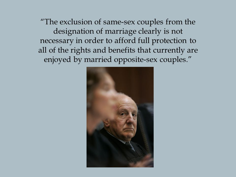 The exclusion of same-sex couples from the designation of marriage clearly is not necessary in order to afford full protection to all of the rights and benefits that currently are enjoyed by married opposite-sex couples.