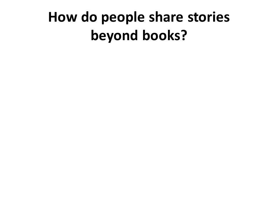 How do people share stories beyond books
