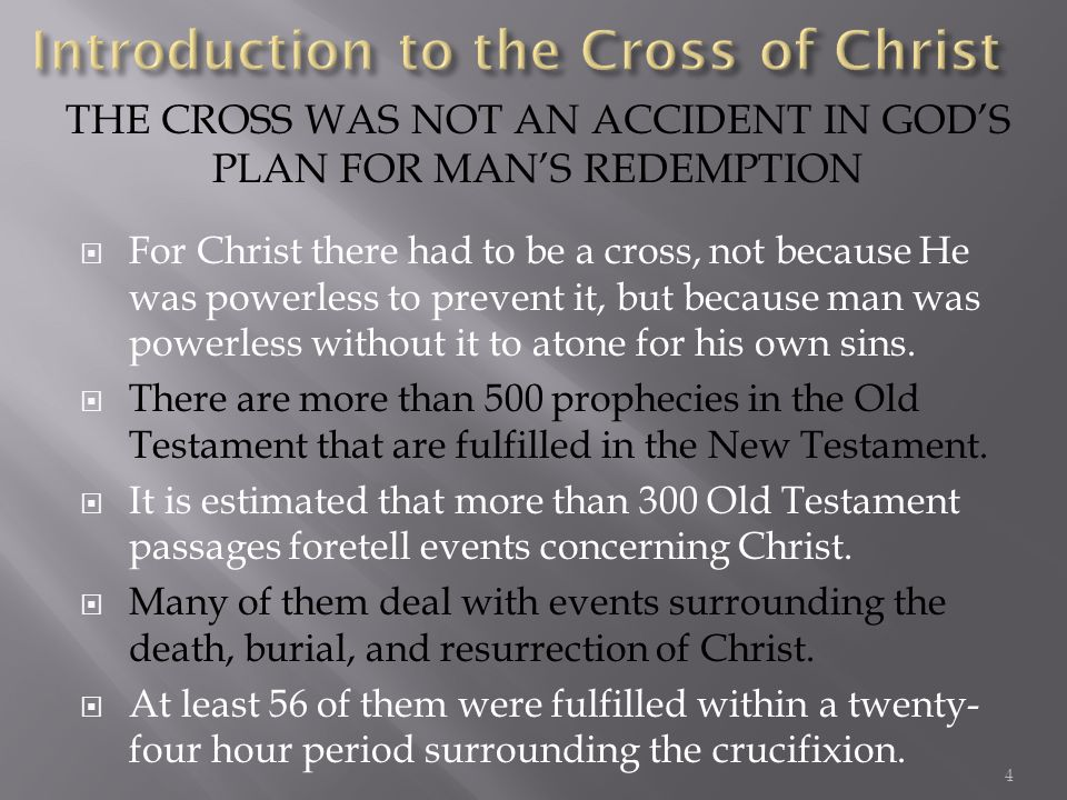 For Christ there had to be a cross, not because He was powerless to prevent it, but because man was powerless without it to atone for his own sins.