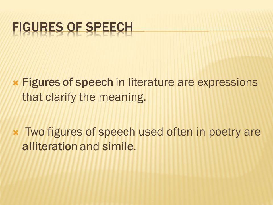 Figures of speech in literature are expressions that clarify the meaning.