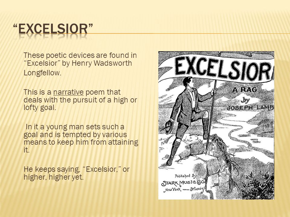 These poetic devices are found in Excelsior by Henry Wadsworth Longfellow.