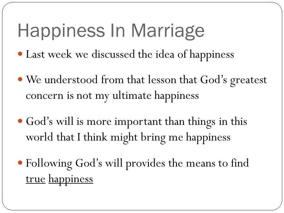 Happiness In Marriage When do we often hear the statement, God just wants me to be happy.