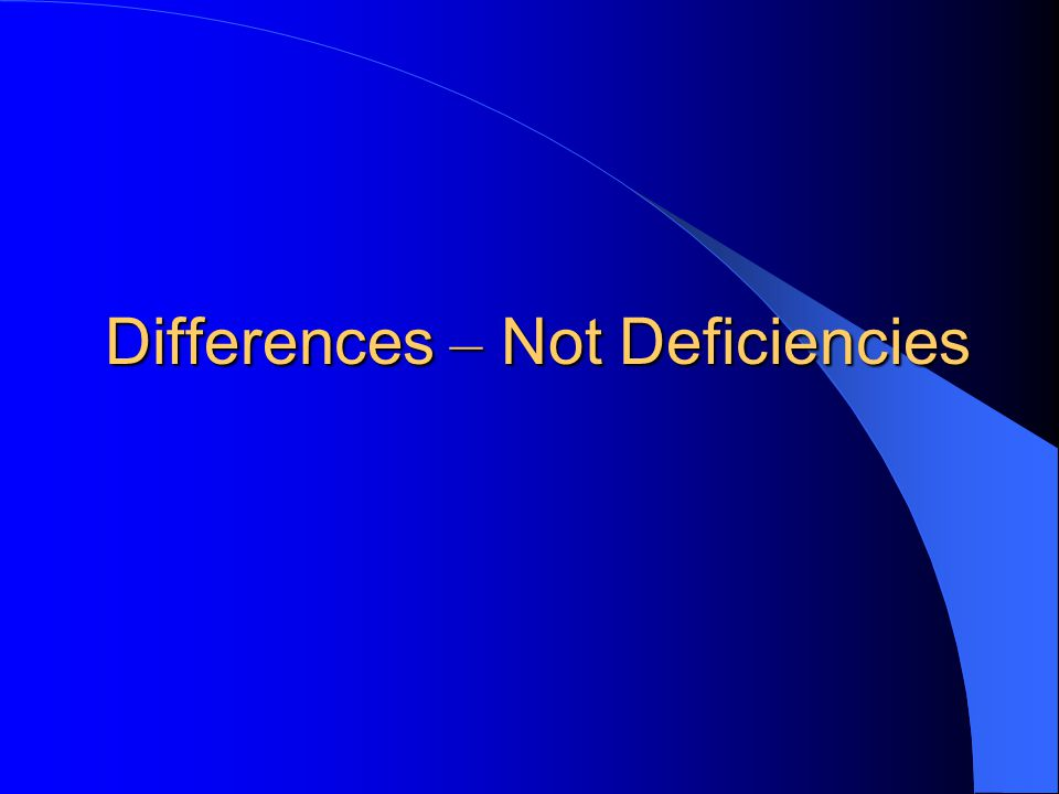 Differences – Not Deficiencies