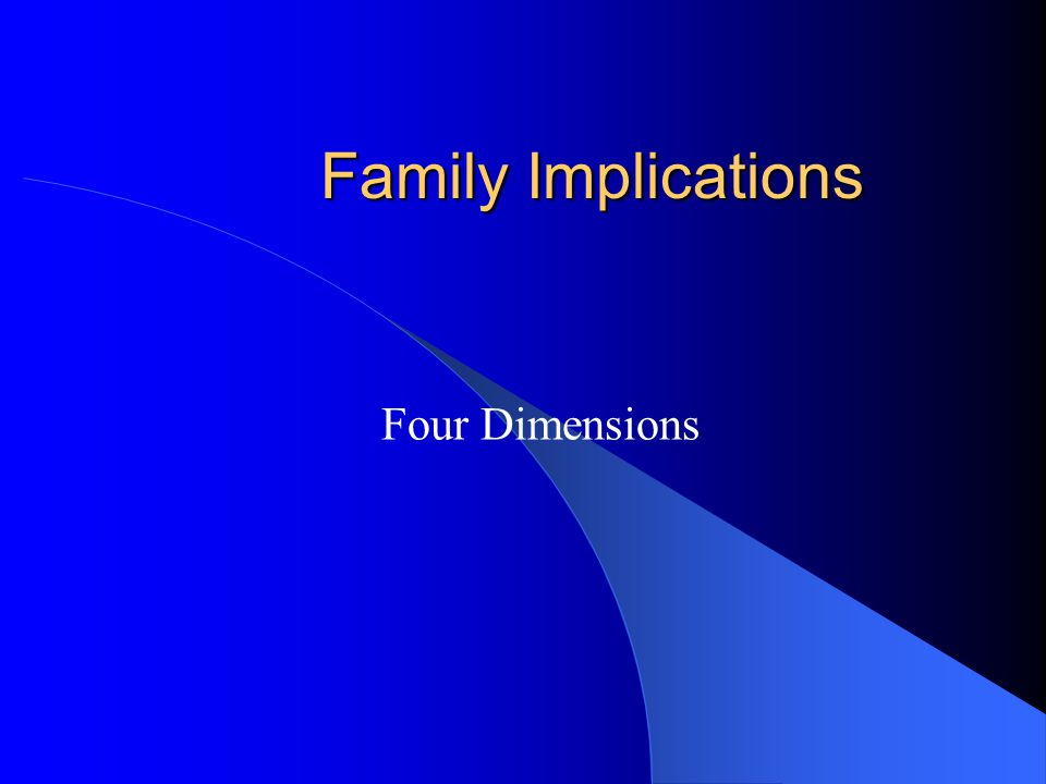 Family Implications Four Dimensions