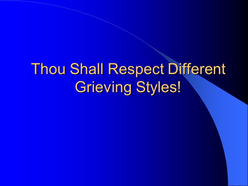 Thou Shall Respect Different Grieving Styles!