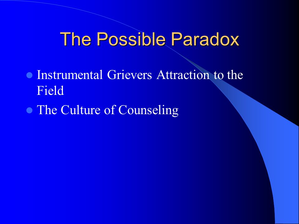 The Possible Paradox Instrumental Grievers Attraction to the Field The Culture of Counseling