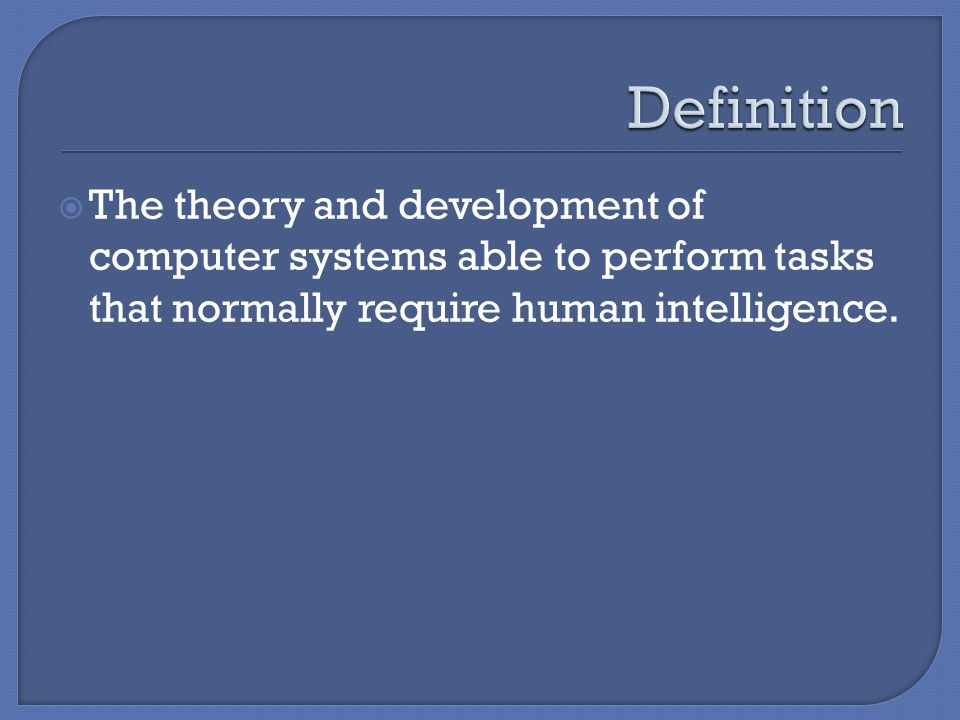 The theory and development of computer systems able to perform tasks that normally require human intelligence.