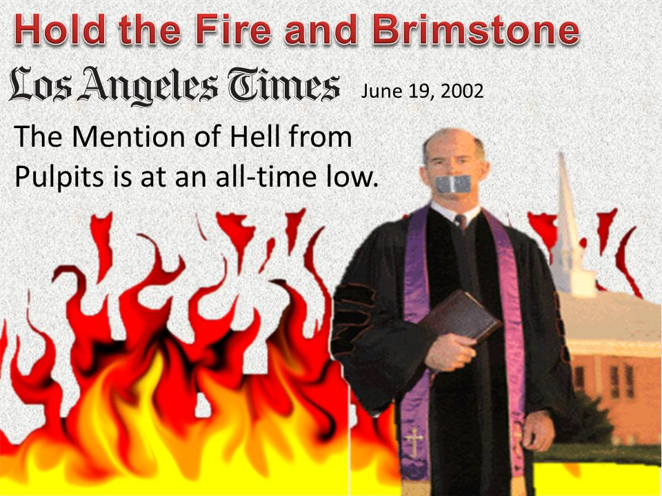 The Mention of Hell from Pulpits is at an all-time low. June 19, 2002