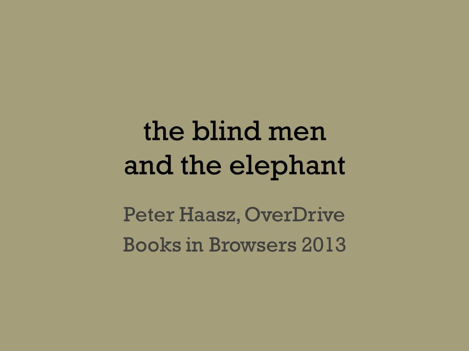 the blind men and the elephant Peter Haasz, OverDrive Books in Browsers 2013