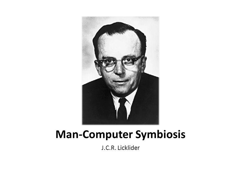 Man-Computer Symbiosis J.C.R. Licklider