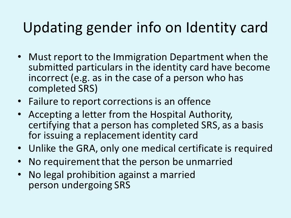 Updating gender info on Identity card Must report to the Immigration Department when the submitted particulars in the identity card have become incorrect (e.g.