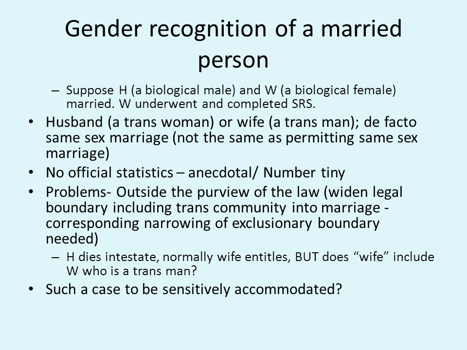 Gender recognition of a married person – Suppose H (a biological male) and W (a biological female) married.