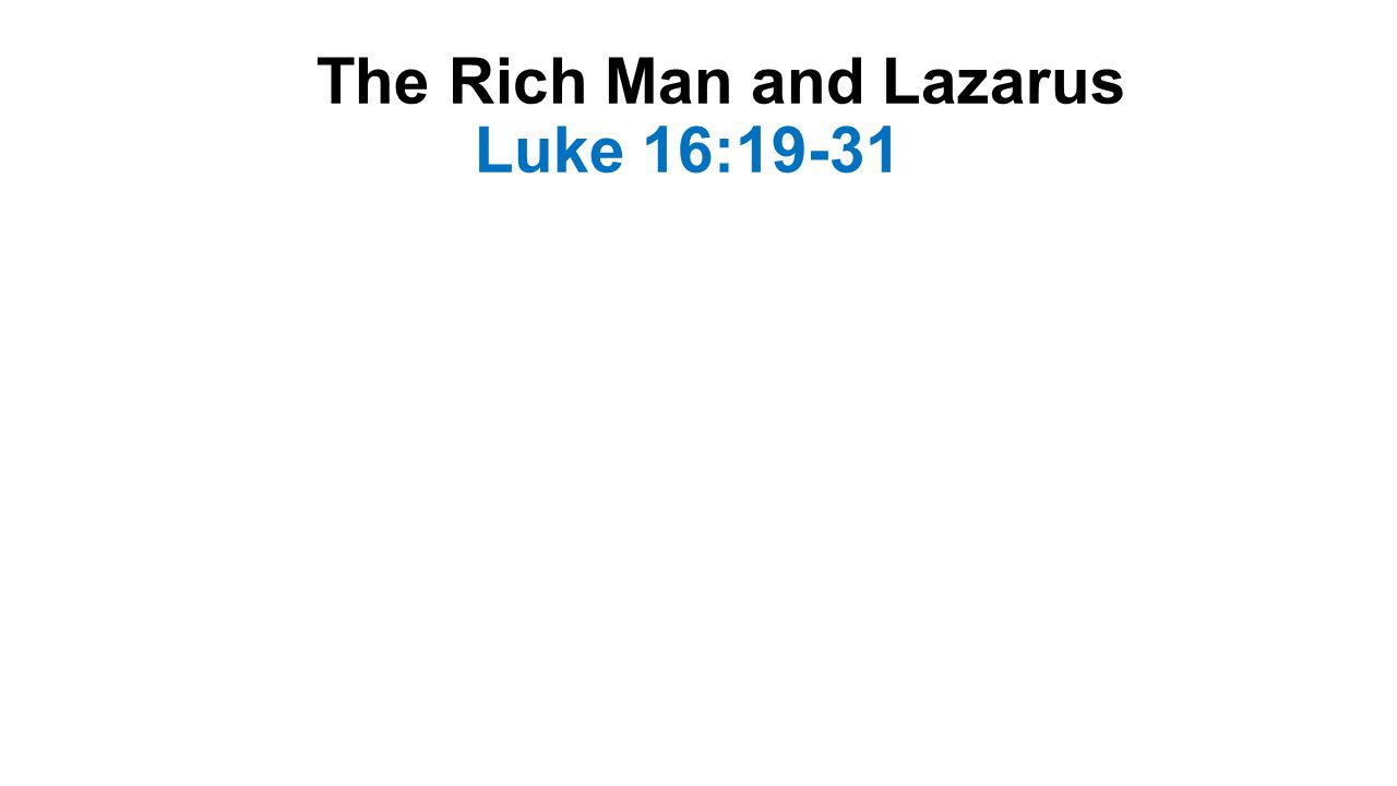 The Rich Man and Lazarus Luke 16:19-31