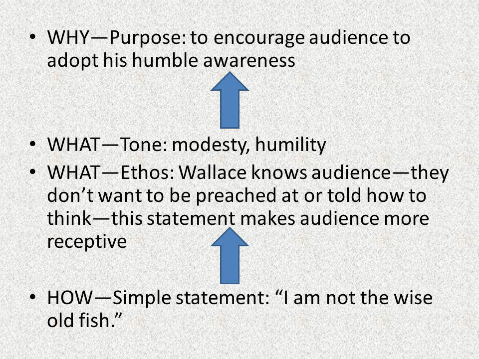 WHYPurpose: to encourage audience to adopt his humble awareness WHATTone: modesty, humility WHATEthos: Wallace knows audiencethey dont want to be prea