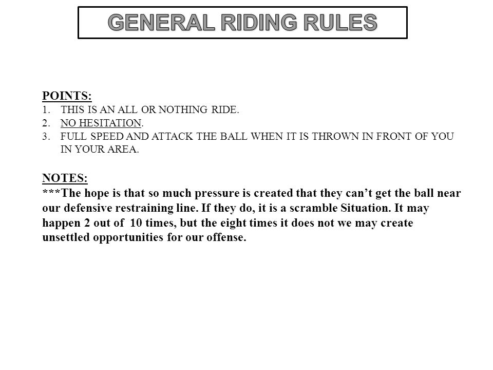 POINTS: 1.THIS IS AN ALL OR NOTHING RIDE. 2.NO HESITATION. 3.FULL SPEED AND ATTACK THE BALL WHEN IT IS THROWN IN FRONT OF YOU IN YOUR AREA. NOTES: ***