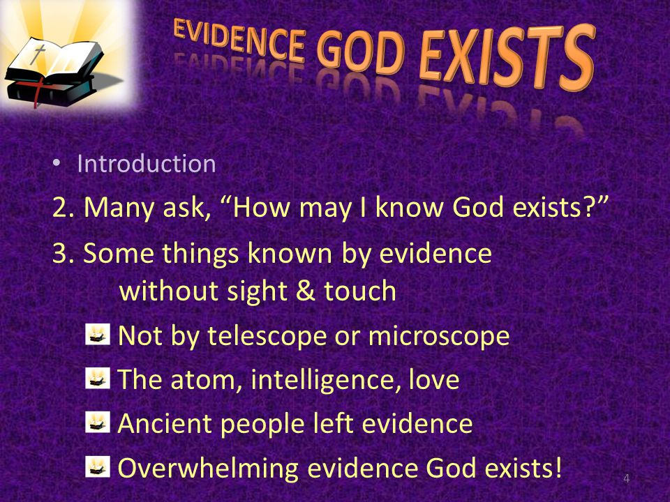 Introduction 2. Many ask, How may I know God exists.