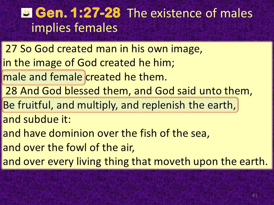 41 27 So God created man in his own image, in the image of God created he him; male and female created he them.