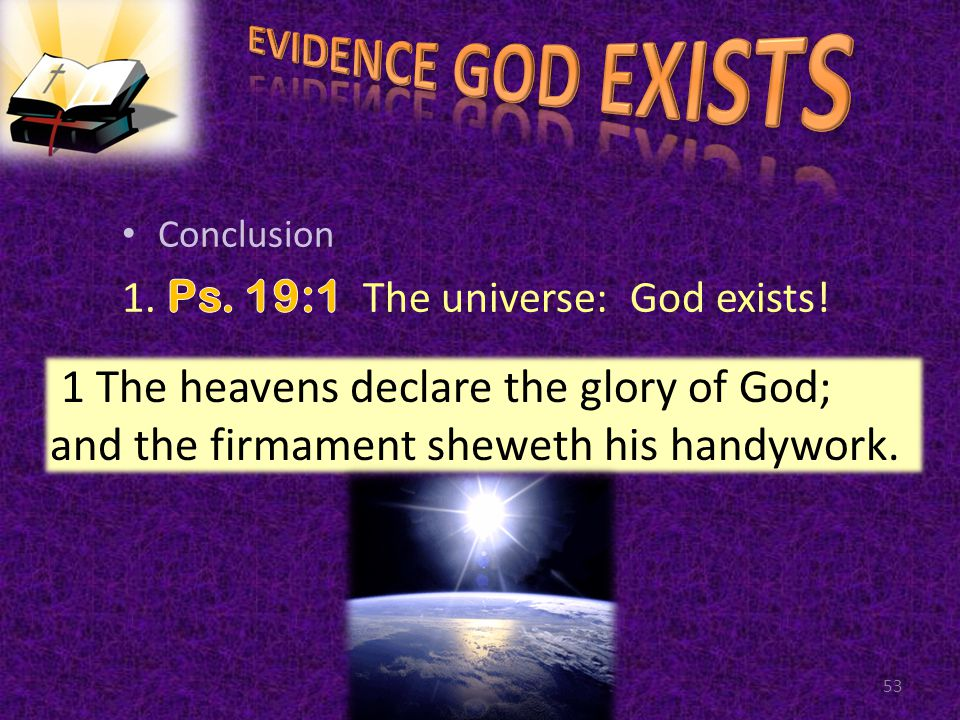 53 1 The heavens declare the glory of God; and the firmament sheweth his handywork.