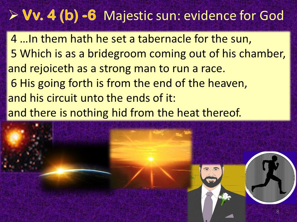 8 4 …In them hath he set a tabernacle for the sun, 5 Which is as a bridegroom coming out of his chamber, and rejoiceth as a strong man to run a race.