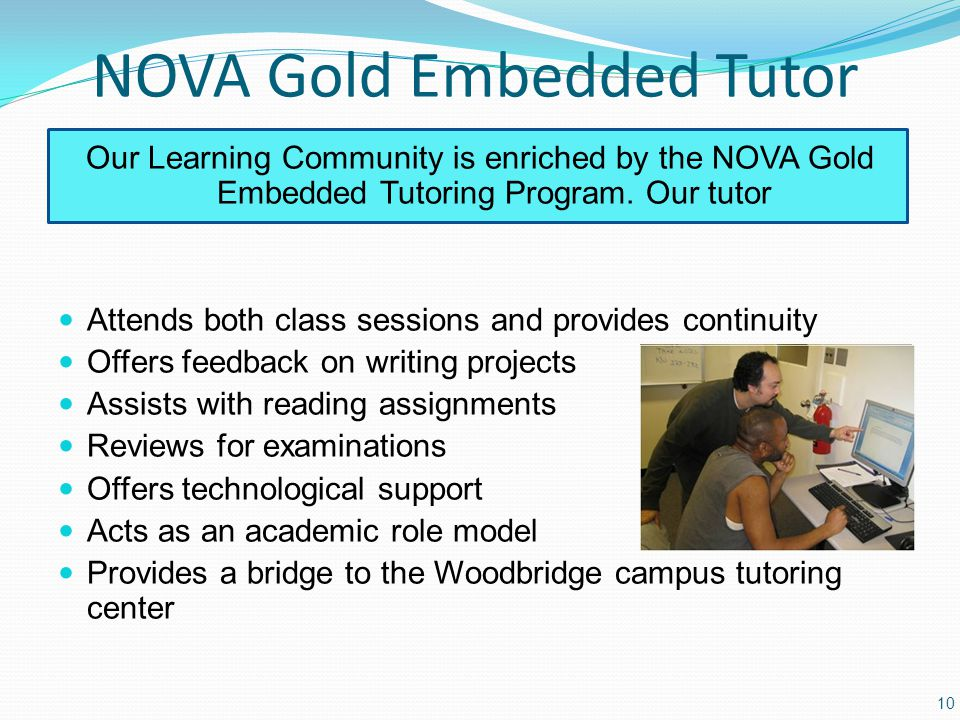 NOVA Gold Embedded Tutor Our Learning Community is enriched by the NOVA Gold Embedded Tutoring Program.