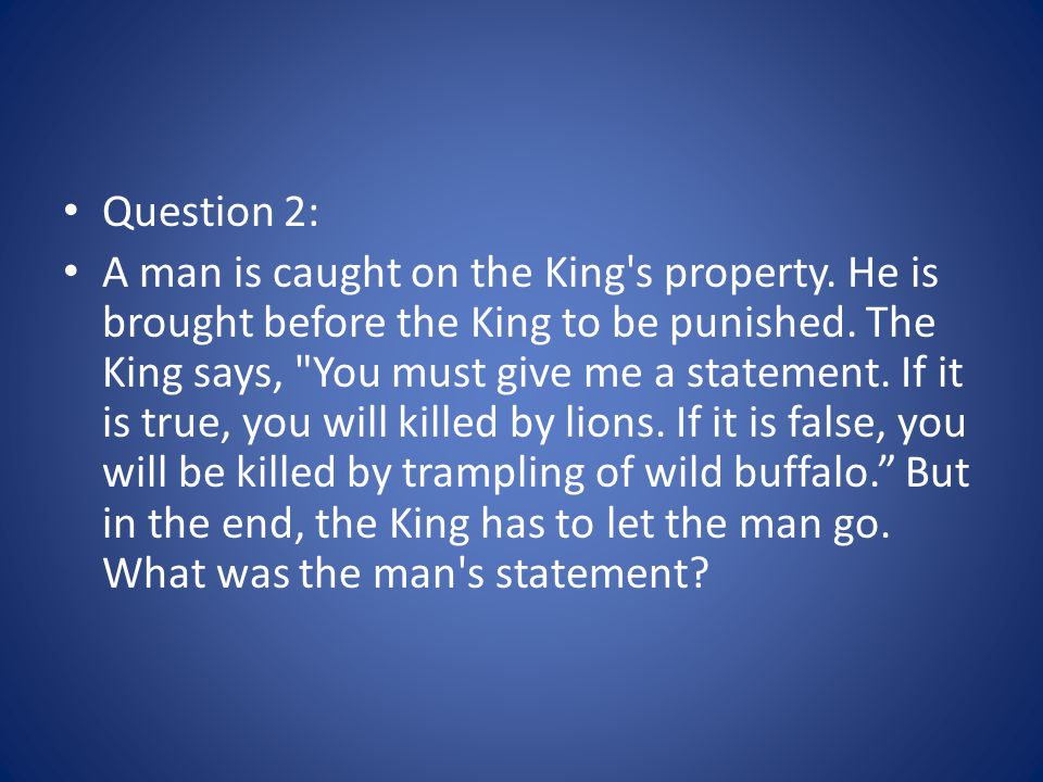 Question 2: A man is caught on the King's property. He is brought before the King to be punished. The King says,