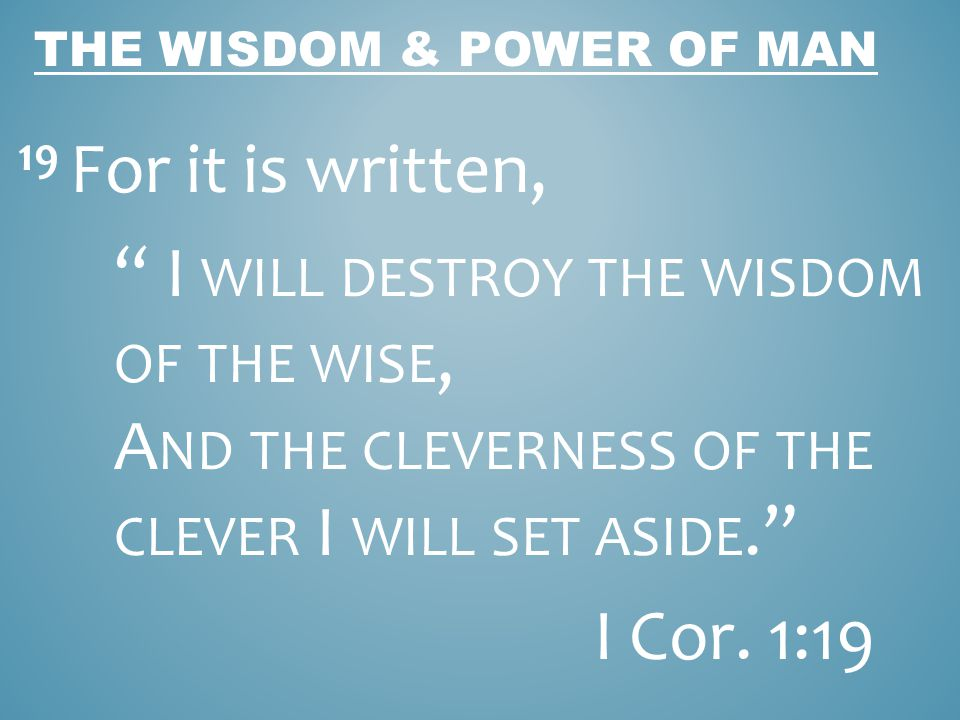 THE WISDOM & POWER OF GOD Through Gods wisdom & Power a person receives a relationship with Him.