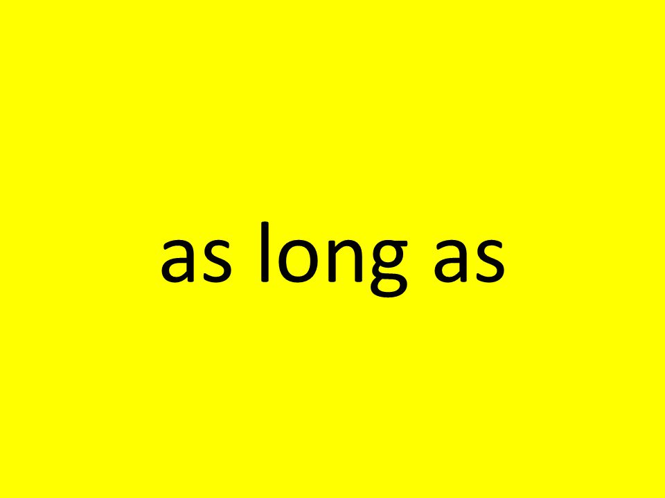 as long as