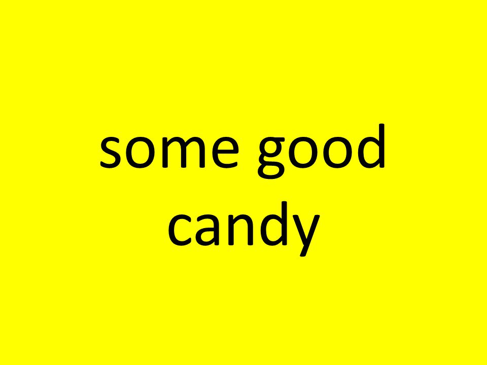 some good candy