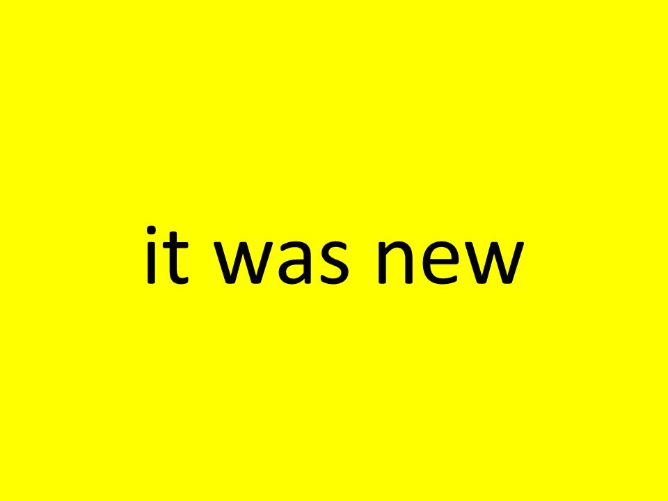 it was new
