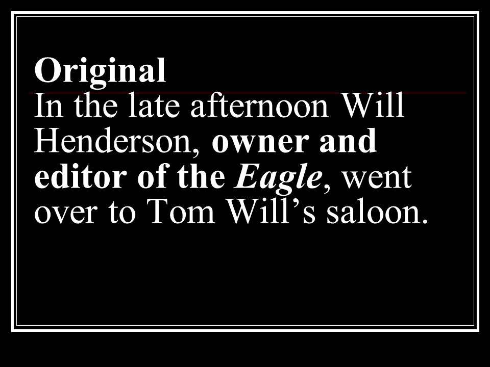 Original In the late afternoon Will Henderson, owner and editor of the Eagle, went over to Tom Wills saloon.
