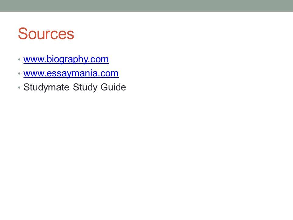 Sources www.biography.com www.essaymania.com Studymate Study Guide