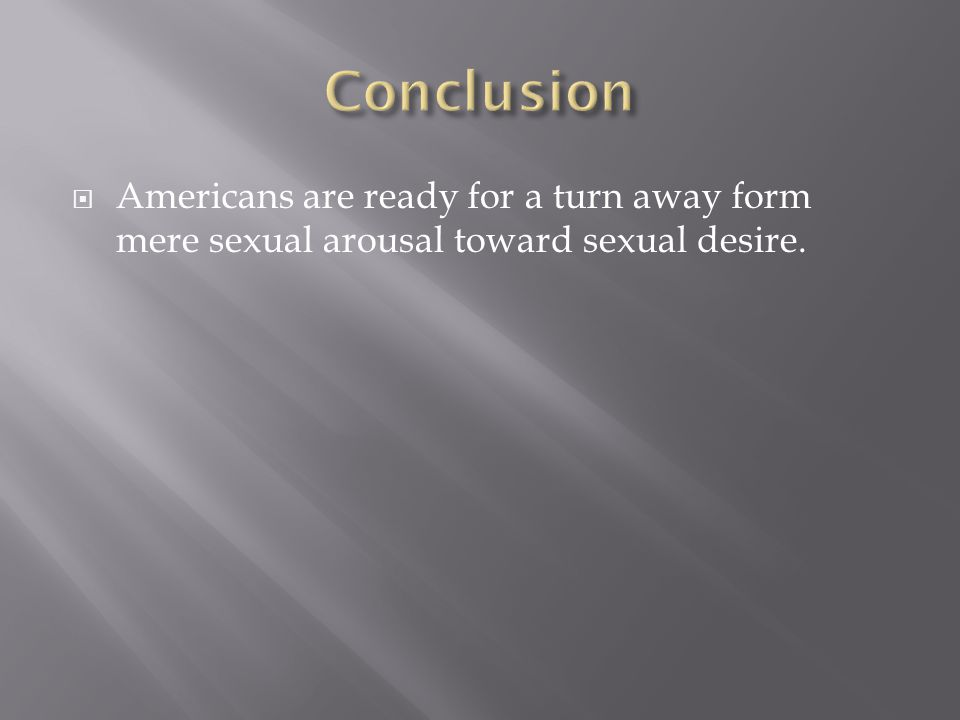 Americans are ready for a turn away form mere sexual arousal toward sexual desire.