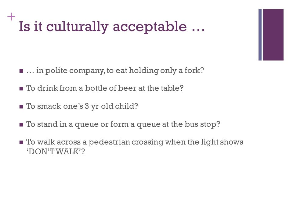 + Is it culturally acceptable … … in polite company, to eat holding only a fork.